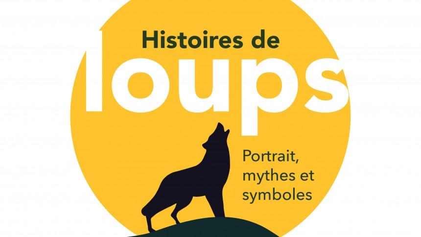 HISTOIRES DE LOUPS : PORTRAIT, MYTHES ET SYMBOLES